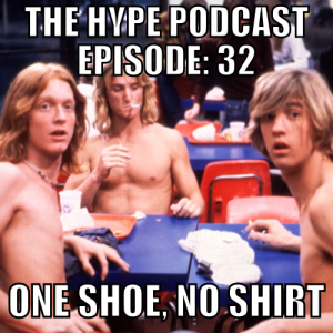 The Hype Podcast episode 32 : One shoe no shirt