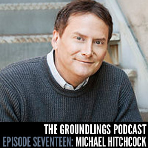 The Groundlings Podcast 17: Michael Hitchcock