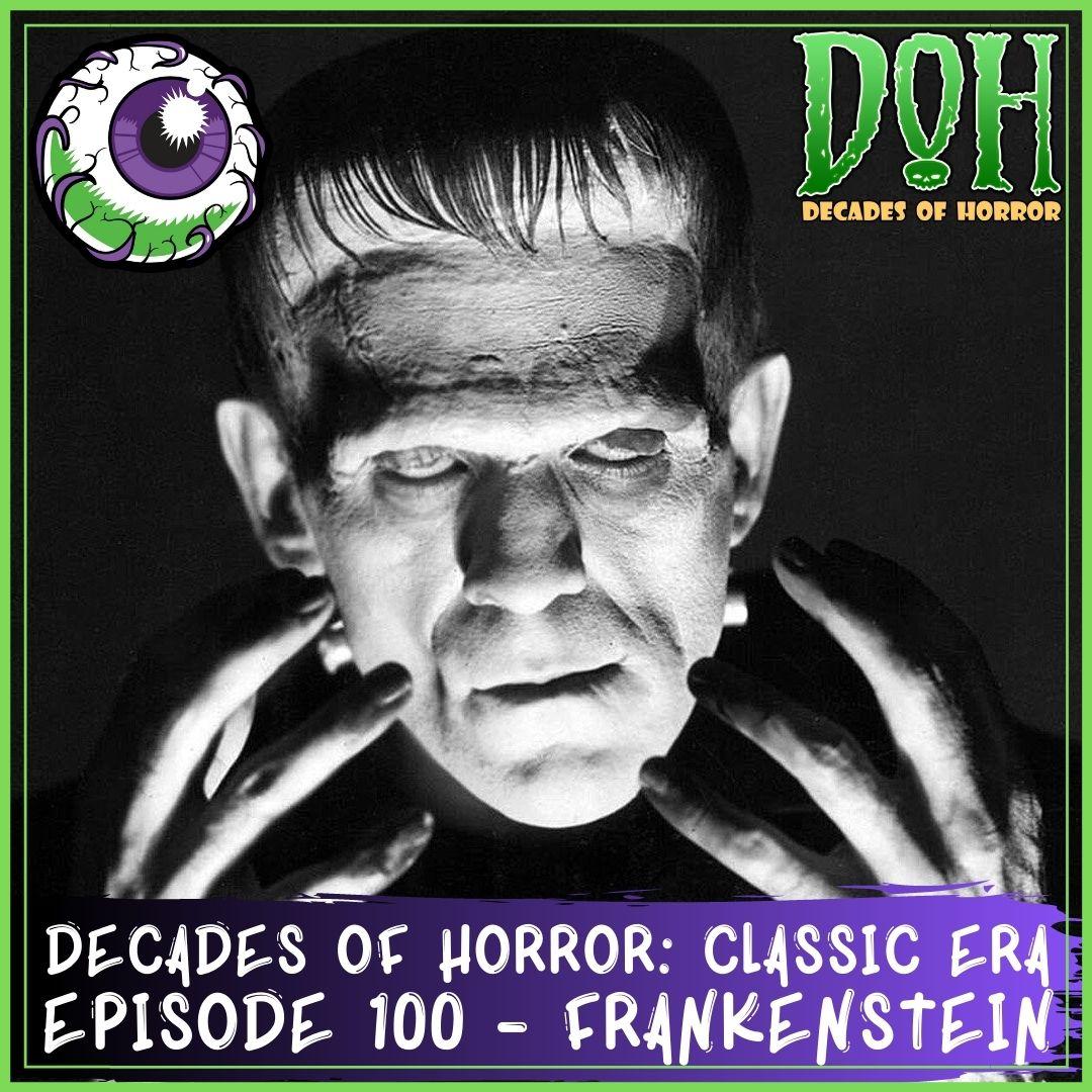 Frankenstein (1931) – Episode 100 – Decades of Horror: The Classic Era