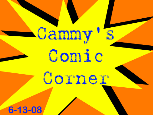 Cammy's Comic Corner - Episode 33 (6/13/08)