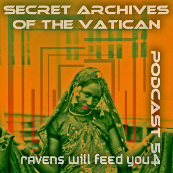 Secret Archives of the Vatican Podcast 54 - Ravens Will Feed You