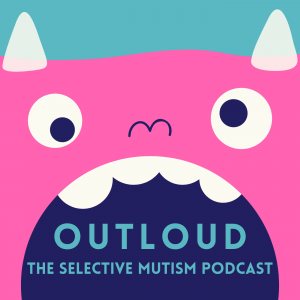 Outloud The Selective Mutism Podcast