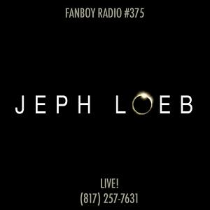 Fanboy Radio #375 - Jeph Loeb Stikes Back LIVE