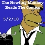 Artwork for The Howling Monkey Reads The Comics: 5/2/18
