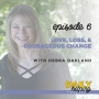 Artwork for Ep. 6: Loss, Love, & Courageous Change | with Debra Oakland