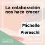 Artwork for Ep. 024 La colaboración nos hace crecer con Michelle Piereschi