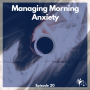 Artwork for Ep. #20: Managing Morning Anxiety