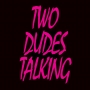 Artwork for Two Dudes Talking - Episode 23