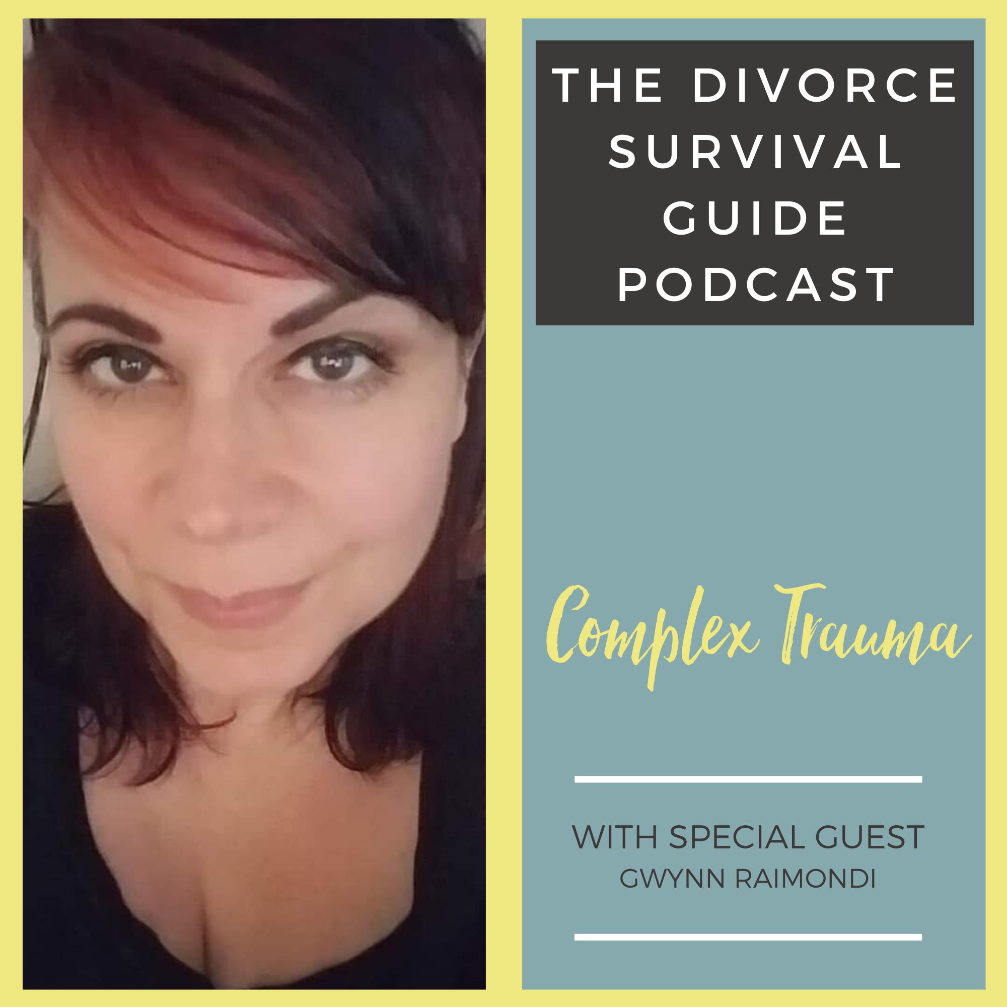 The Divorce Survival Guide Podcast - Complex Trauma with Gwynn Raimondi