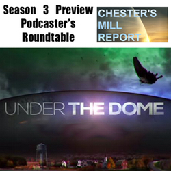 Under the Dome Podcaster's Roundtable - Season 3 Preview