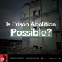 Artwork for Is Prison Abolition Possible?