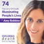 Artwork for The Lens Of Death, Illuminating People's Lives With Amy Robbins - Episode 74