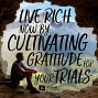 Artwork for 678-Live Rich Now By Cultivating Gratitude For Your Trials