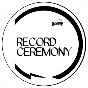 Record Ceremony Podcast with Miles Bonny