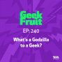Artwork for Ep. 240: What's a Godzilla to a Geek?