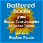 Artwork for Battered Souls #008 - Higher Consciousness in Dense Times with Stephen Parato
