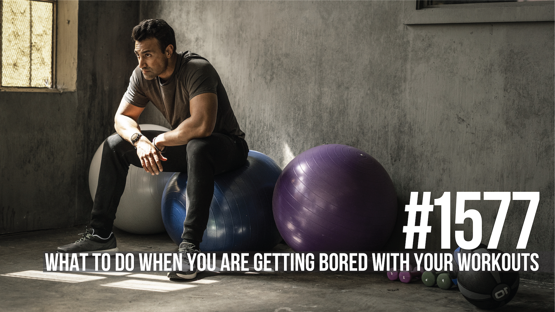 1577: What to Do When You Are Getting Bored With Your Workouts