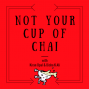 Artwork for Ep 14: Questioning Capitalism & Nancy Pelosi - with Trevor Hill| Not Your Cup of Chai podcast