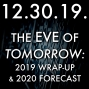 Artwork for 12.30.19. The Eve of Tomorrow: 2019 Wrap-Up and 2020 Forecast