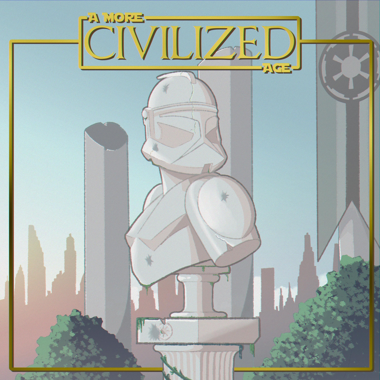 A More Civilized Age: A Clone Wars Podcast show art