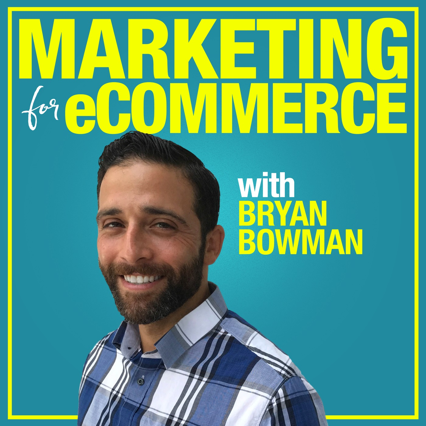 Marketing For eCommerce with Bryan Bowman: Online Product Sales Strategies to Suffocate The Competition show art