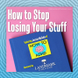 Artwork for How to Stop Losing Your Stuff with How to ADHD and Landmark College