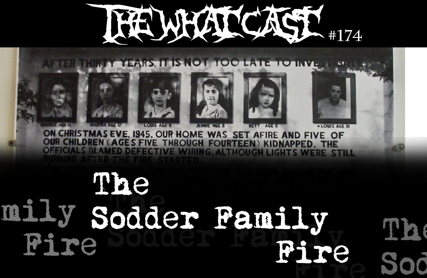The What Cast #174 - The Sodder Family Fire