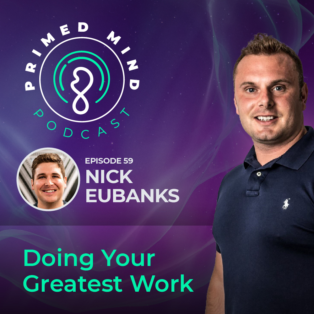 059 - Nick Eubanks - Doing Your Greatest Work