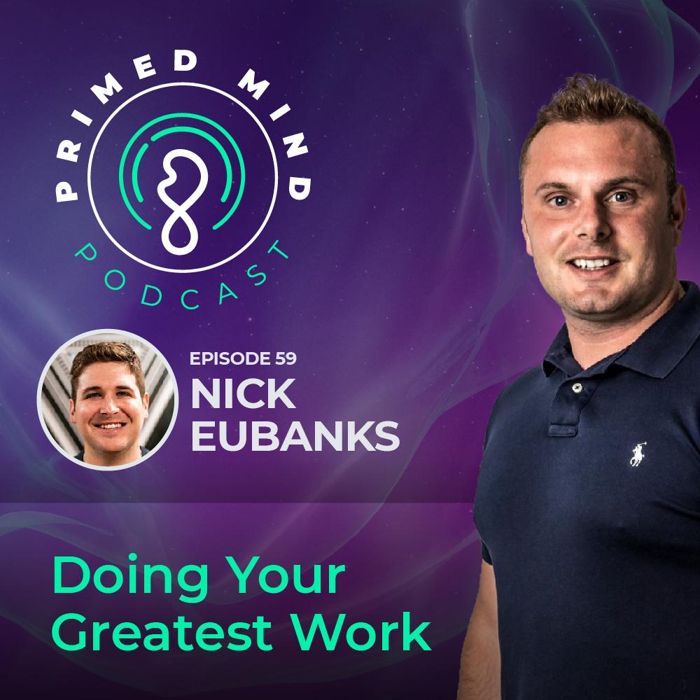 059 - Nick Eubanks - Doing Your Greatest Work