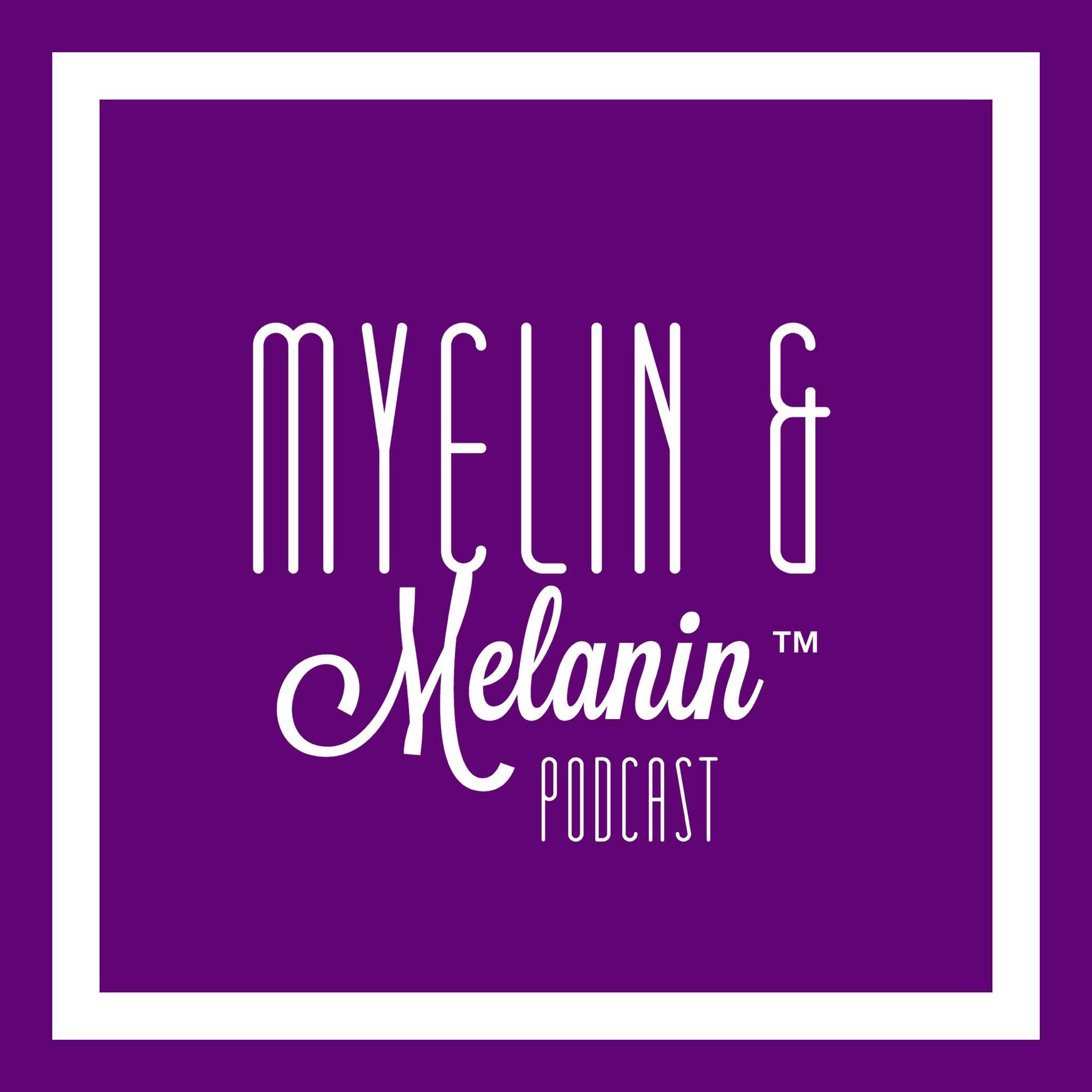 Myelin & Melanin™ Podcast show art