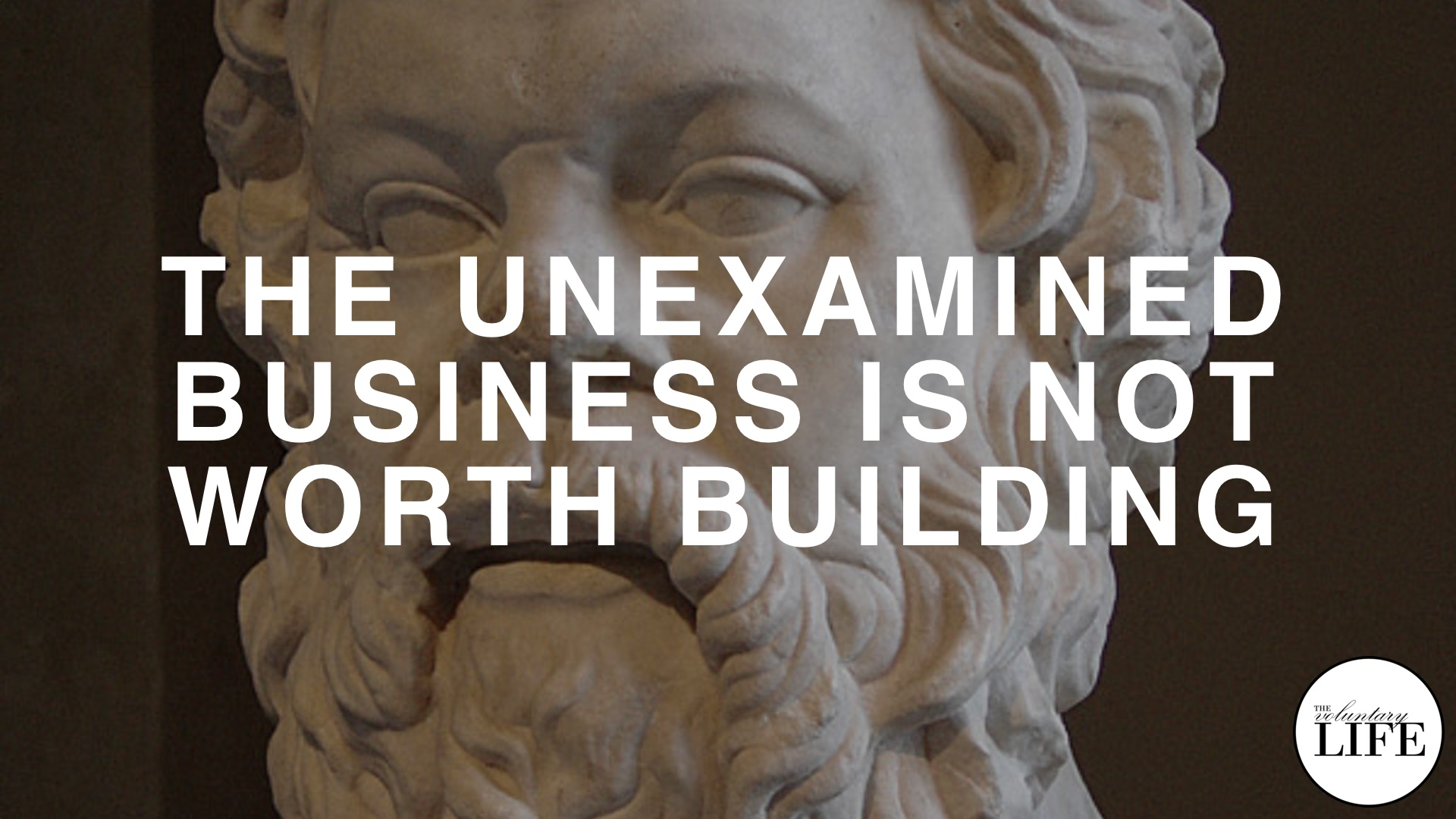 45 Entrepreneurship Part 5: The Unexamined Business Is Not Worth Building