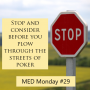 Artwork for Stop and consider before you plow through the streets of poker | MED Monday #29