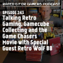 Artwork for Episode 243 - Talking Retro Gaming, Gamecube Collecting and the Game Chasers Movie with Special Guest Retro Wolf 88