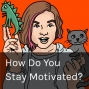 Artwork for How Do You Stay Motivated?