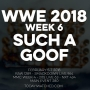Artwork for WWE 2018 Week 6 Such a Goof