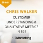 Artwork for Customer Understanding & Qualitative Metrics In B2B With Chris Walker