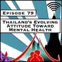 Artwork for Thailand's Evolving Attitude Toward Mental Health [Season 3, Episode 79]