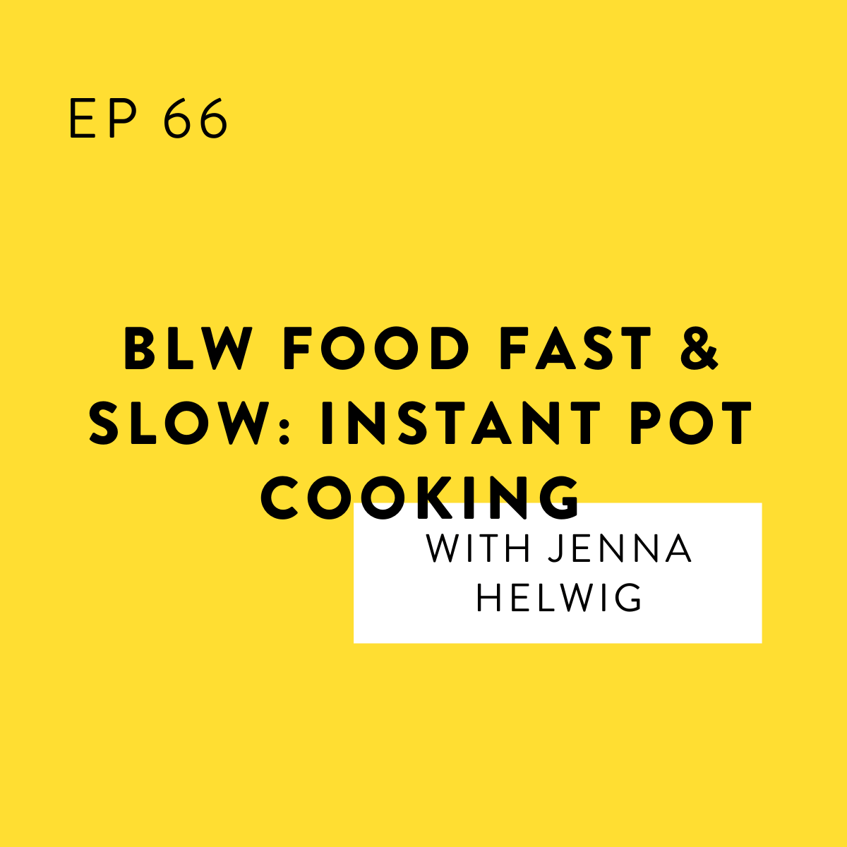 BLW Food Fast & Slow: Instant Pot Cooking with Jenna Helwig