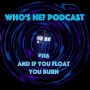 Artwork for Who's He? Podcast #316 And if you float you burn