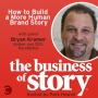 Artwork for #55: How to Build a More Human Brand Story