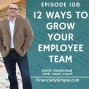 Artwork for Ep. 108: 12 Ways to Grow Your Employee Team