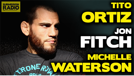 Submission Radio #68 Tito Ortiz, Jon Fitch, Michelle Waterson + UFC 192