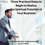 Artwork for Three Practical Steps to Begin to Realize the Spiritual Potential of Your Business