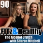 Artwork for The Alcohol Crutch with Sharon Mitchell - Podcast 90 of FITz & Healthy