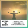 Artwork for Change Your Unconscious Money Patterns
