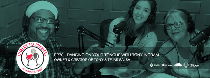 Tony Ingram of Tony's Tejas Salsa on the Cheers To Business Podcast