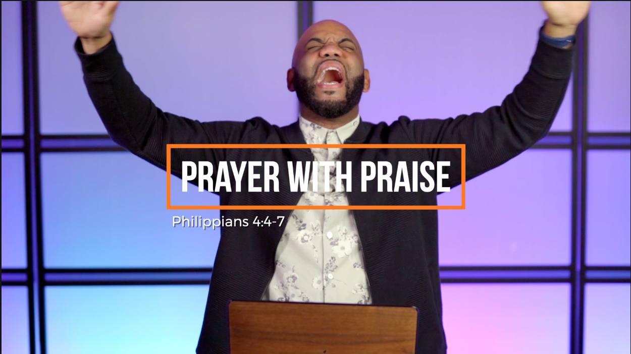 Prayer with Praise | Philippians 4:4-7