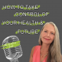 Artwork for How To Take Control of Your Health & Future with Kate Kunkel on The Healers Café with Dr. Manon Bolliger, ND