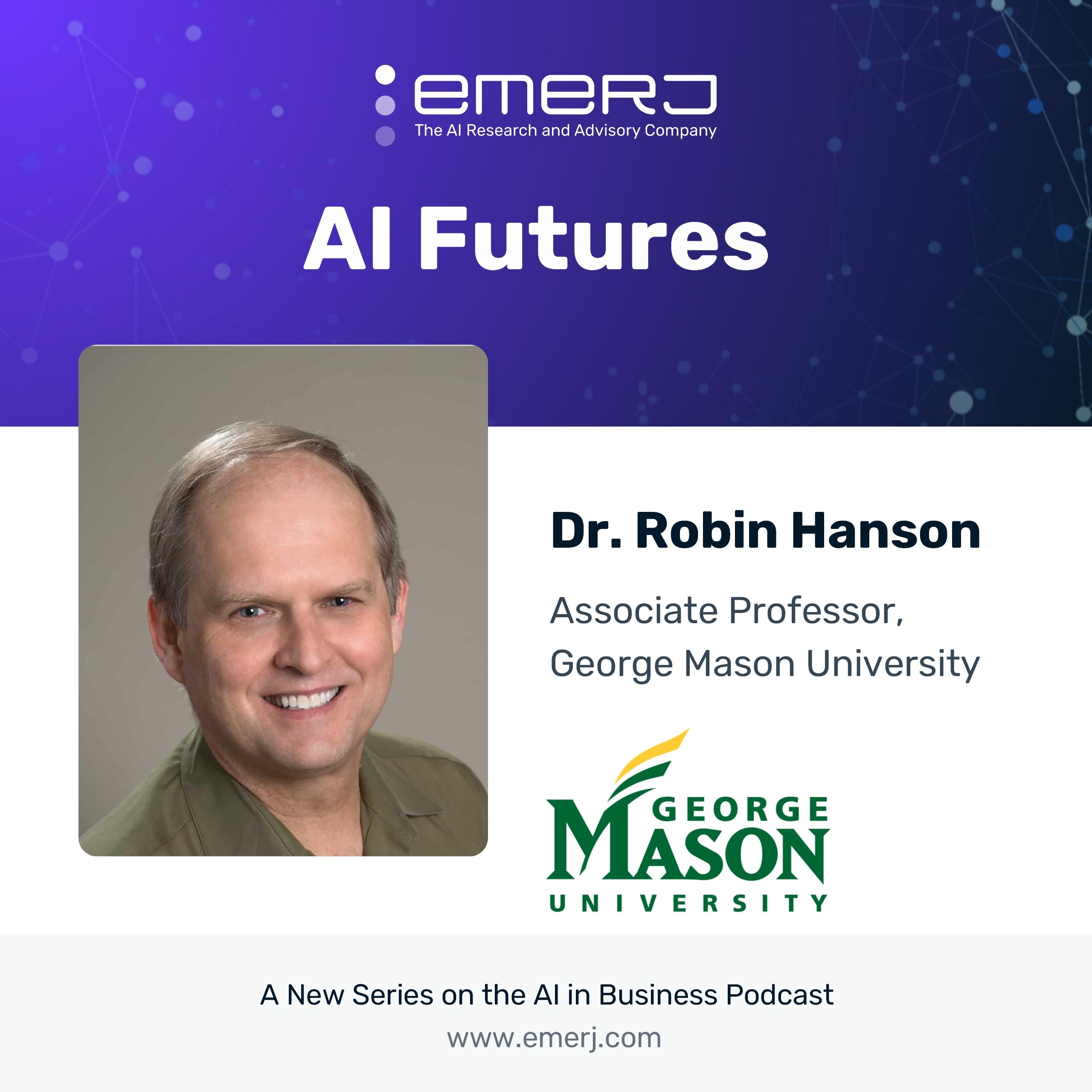 [AI Futures - S2E2] Dr. Robin Hanson on AGI, Emulating Human Consciousness, and the Future of Work and Life