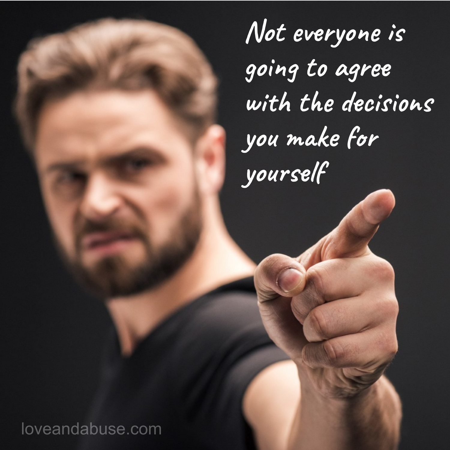Not everyone is going to agree with the decisions you make for yourself